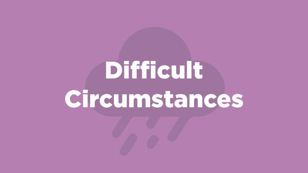 Difficult Circumstances