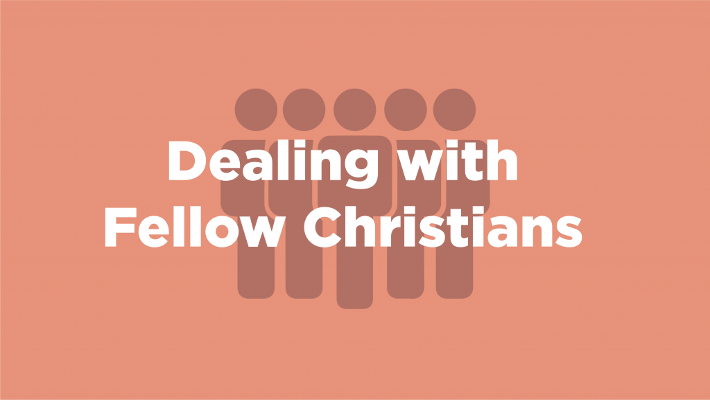 Dealing with Fellow Christians